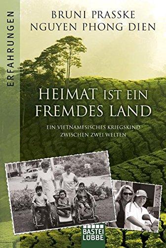 9783404616770: Heimat ist ein fremdes Land: Ein vietnamesisches Kriegskind zwischen zwei Welten
