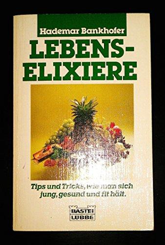 Das grosse Buch der Lebenselixiere Tipps und Tricks, wie man sich jung, gesund und fit hält,: ...