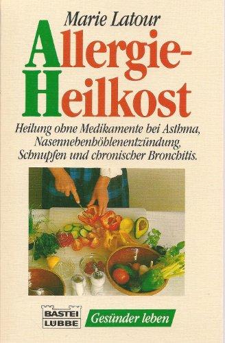 Allergie-Heilkost (Bastei Lübbe Taschenbücher. Gesünder leben)