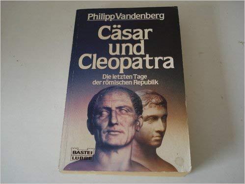 9783404640751: Caesar und Cleopatra D. letzten Tage d. roem. Republik. Bastei-Luebbe-Taschenbuch; Bd. 64075 : Geschichte