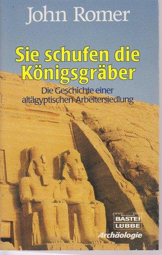 9783404640799: Sie schufen die Königsgräber. Die Geschichte einer altägyptischen Arbeitersiedlung