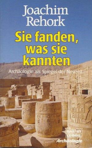 9783404640829: Sie fanden, was sie kannten. Archäologie als Spiegel der Neuzeit
