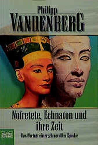 9783404641550: Nofretete, Echnaton und ihre Zeit: Das Portrait einer glanzvollen Epoche