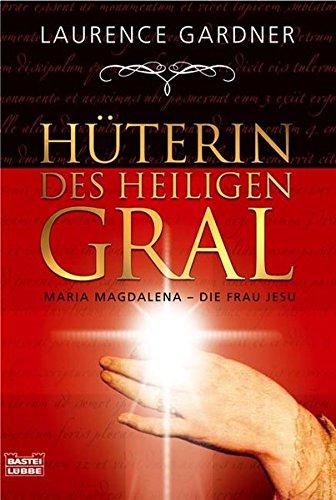 Hüterin des Heiligen Gral: Maria Magdalena -: Gardner, Laurence