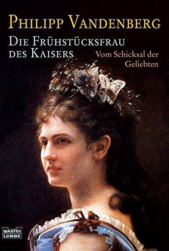 9783404642212: Die Frühstücksfrau des Kaisers: Vom Schicksal der Geliebten