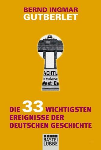 9783404642434: Die 33 wichtigsten Ereignisse der deutschen Geschichte