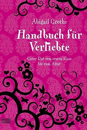9783404664337: Handbuch für Verliebte: Guter Rat vom ersten Kuss bis zum Altar