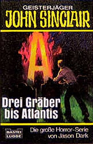 9783404730551: Drei Gräber bis Atlantis. ( Geisterjäger John Sinclair).