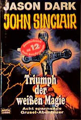 9783404739301: John Sinclair, Triumph der wei�en Magie
