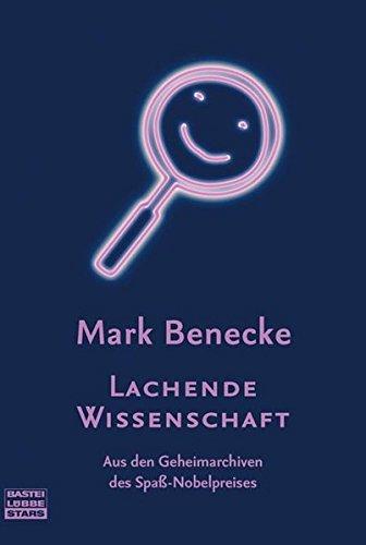 Lachende Wissenschaft: Aus den Geheimnissen des Spaß-Nobelpreises: Benecke, Mark