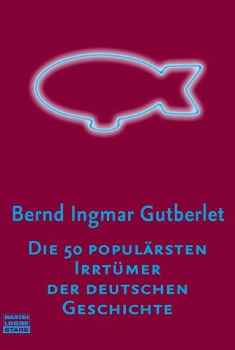 9783404772179: Die 50 populärsten Irrtümer der deutschen Geschichte