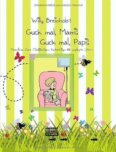 9783404773022: Guck mal, Mami! Guck mal, Papi!: Memoiren eines Fünfjährigen. Ratschläge für geplagte Eltern