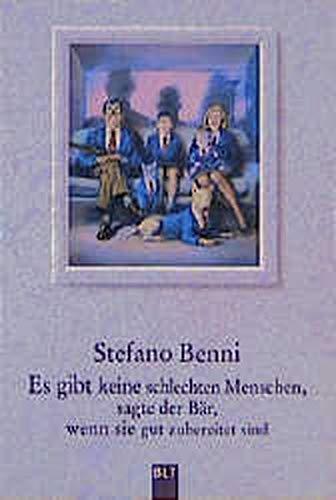 Es gibt keine schlechten Menschen, sagte der Bär, wenn sie gut zubereitet sind. (9783404920228) by Stefano Benni