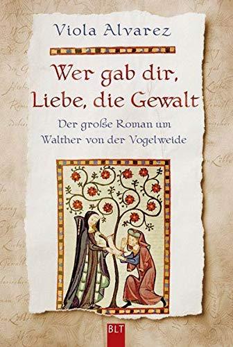 9783404922383: Wer gab dir, Liebe, die Gewalt: Der große Roman um Walther von der Vogelweide