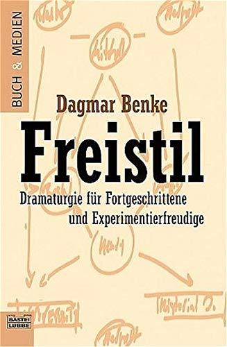 9783404940172: Freistil. Dramaturgie für Fortgeschrittene und Experimentierfreudige