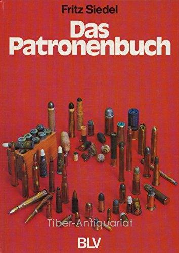 Das Patronenbuch. Pulver und Blei im Wandel der Waffenentwicklung.: Siedel, Fritz