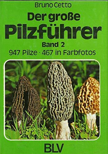 Der große Pilzführer. Band 2. 947 Pilze [Hardcover]: Bruno Cetto