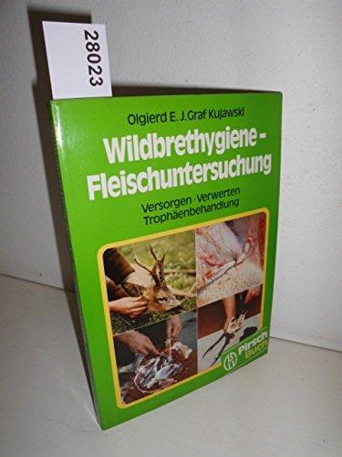 Wildbrethygiene - Fleischbeschau : Versorgen - Verwerten: Kujawski, Olgierd E.