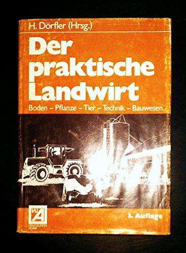 9783405129927: Der praktische Landwirt. Boden, Pflanze, Tier, Technik, Bauwesen