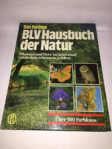 9783405130343: Das farbige BLV Hausbuch der Natur. (6673 333). Pflanzen und Tiere im Jahreslauf entdecken, erkennen, erleben
