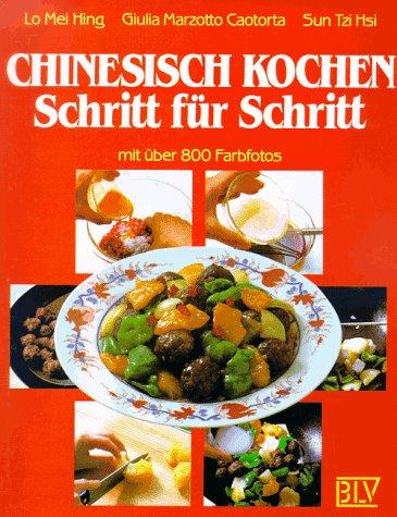 Chinesisch kochen Schritt für Schritt : mit über 800 Farbfotos. Deutschsprach. Ausg. - Lo, Mei Hing, Giulia Marzotto Caotorta und Tzi Hsi Sun