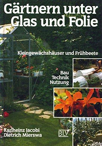 9783405130558: Gärtnern unter Glas und Folie. Kleingewächshäuser und Frühbeete. Bau, Technik, Nutzung