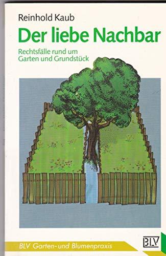 9783405132347: Der liebe Nachbar. Rechtsfälle rund um Garten und Grundstück
