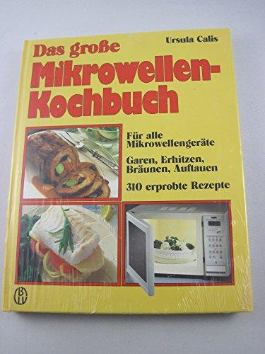 9783405132637: Das grosse Mikrowellen-Kochbuch. Für alle Mikrowellen- und Kombinationsgeräte. Garen, Erhitzen, Bräunen, Auftauen. 310 erprobte Rezepte