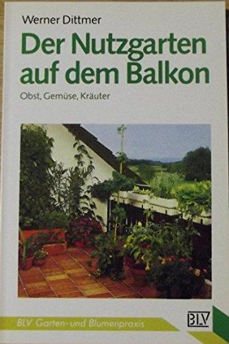 9783405135331: Der Nutzgarten auf dem Balkon. Obst, Gemüse, Kräuter
