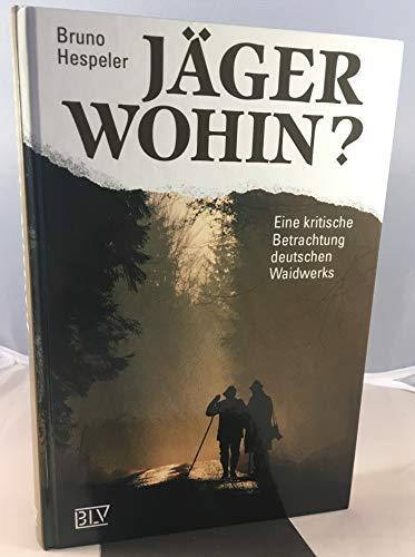 9783405138769: Jäger wohin?. Eine kritische Betrachtung deutschen Waidwerks