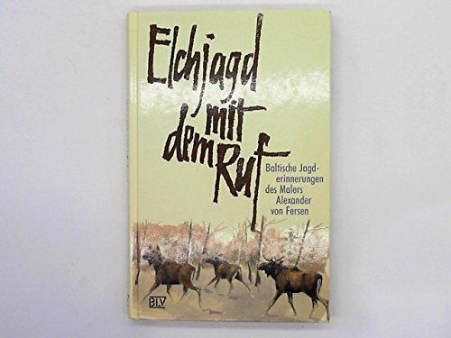 9783405140717: Elchjagd mit dem Ruf. Baltische Jagderinnerungen des Malers Alexander von Fersen