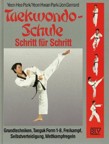 9783405142179: Taekwondo-Schule Schritt für Schritt. Grundtechniken, Taeguk Form 1-8, Freikampf, Selbstverteidigung, Wettkampfregeln