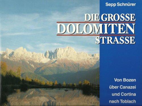 9783405142360: Die Grosse Dolomitenstrasse. Von Bozen über Canazei und Cortina nach Toblach