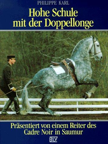 9783405142483: Hohe Schule mit der Doppellonge. Präsentiert von einem Reiter des Cadre Noir in Saumur