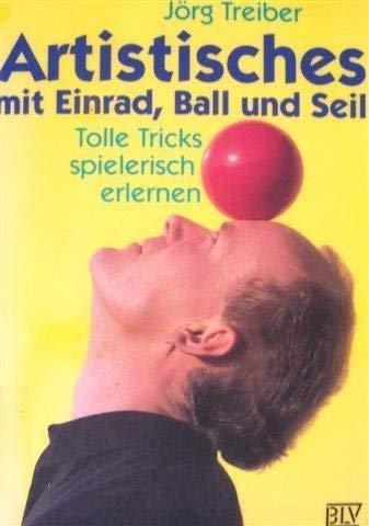9783405144517: Artistisches mit Einrad, Ball und Seil. Tolle Tricks spielerisch erlernen