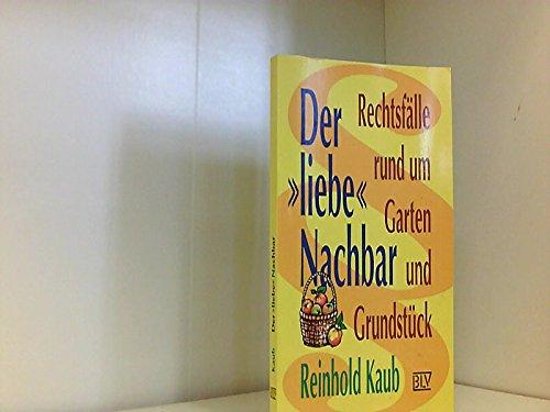 """9783405144548: Der """"liebe"""" Nachbar. Rechtsfälle rund um Garten und Grundstück"""