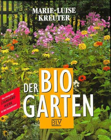 9783405144999: Der Bio-Garten. Der praktische Ratgeber für den naturgemässen Anbau von Gemüse, Obst und Blumen