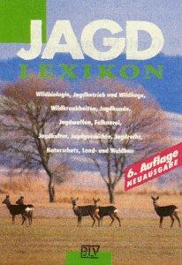9783405145804: Jagd-Lexikon. Wildbiologie, Jagdbetrieb und Wildhege, Wildkrankheiten, Jagdhunde, Jagdwaffen, Falknerei, Jagdkultur, Jagdgeschichte, Jagdrecht, Naturschutz, Land- und Waldbau