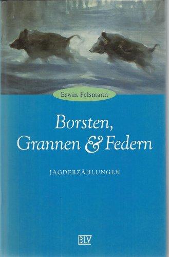 Borsten, Grannen & Federn - Jagderzählungen: Felsmann, Erwin
