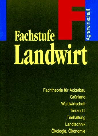 9783405149444: Fachstufe Landwirt. Fachtheorie für Ackerbau, Grünland, Waldwirtschaft, Tierzucht, Tierhaltung, Landtechnik, Ökologie, Ökonomie