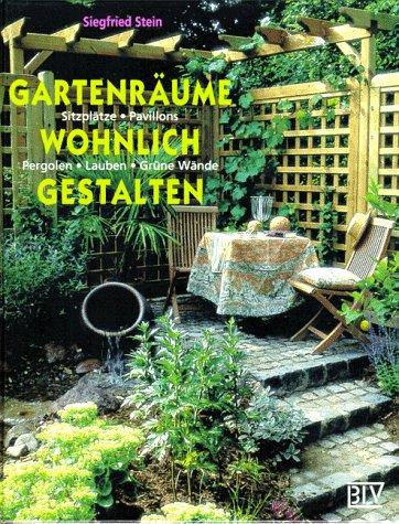 9783405150976: Gartenräume wohnlich gestalten. Sitzplätze, Pavillons, Pergolen, Lauben, Grüne Wände
