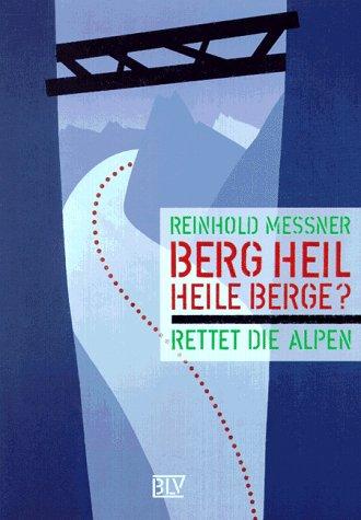 9783405152505: Berg Heil - Heile Berge?. Rettet die Alpen