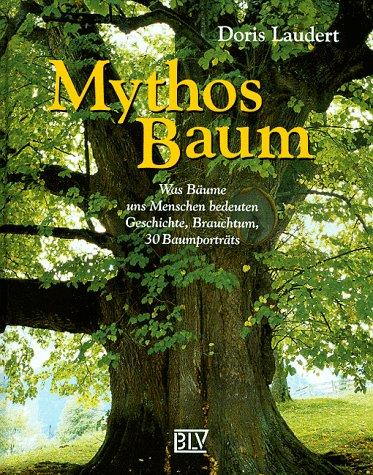9783405153502: Mythos Baum. Was Bäume uns Menschen bedeuten.
