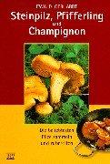 9783405154486: Steinpilz, Pfifferling und Champignon. Die beliebtesten Pilze sammeln und zubereiten.