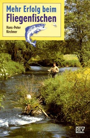 Mehr Erfolg beim Fliegenfischen: Kirchner, Hans-Peter