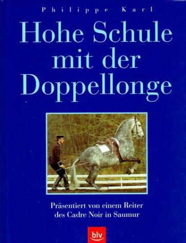 9783405158491: Hohe Schule mit der Doppellonge: Präsentiert von einem Reiter des Cadre Noir in Saumur