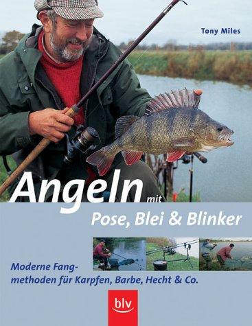 9783405162702: Angeln mit Pose, Blei und Blinker. Moderne Fangmethoden für Karpfen, Barbe, Hecht und Co.