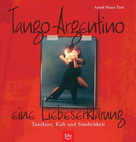 9783405163068: Tango Argentino - eine Liebeserklärung: Tanzkurs, Kult und Sinnlichkeit
