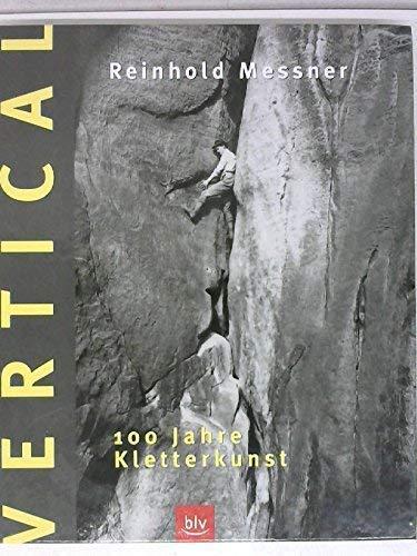 9783405164201: Vertical. 100 Jahre Kletterkunst.