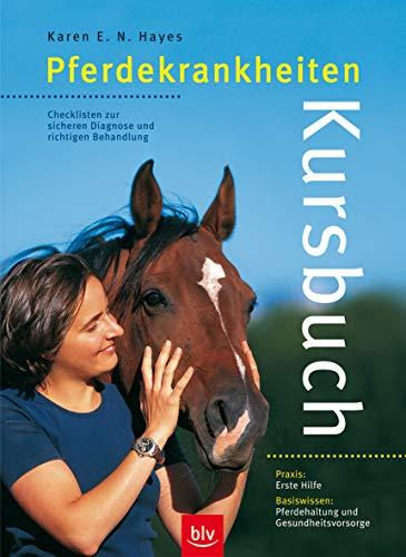 9783405165802: Kursbuch Pferdekrankheiten: Checklisten zur sicheren Diagnose und richtigen Behandlung. Praxis: Erste Hilfe. Basiswissen: Pferdehaltung und Gesundheitsvorsorge